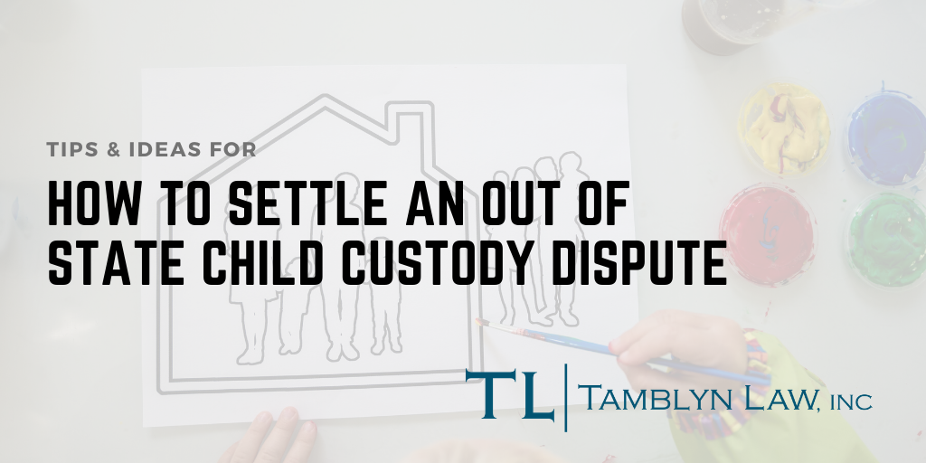 How to Settle an Out of State Custody Dispute