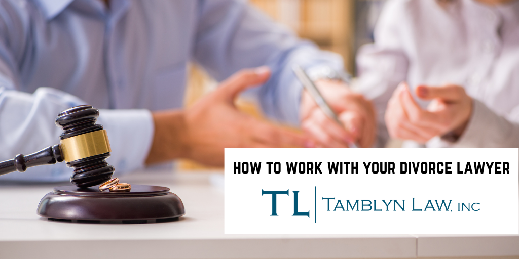 HOW TO WORK WITH YOUR DIVORCE LAWYER